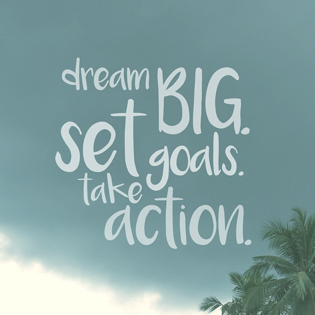 dream big.set goals.take action. (1)