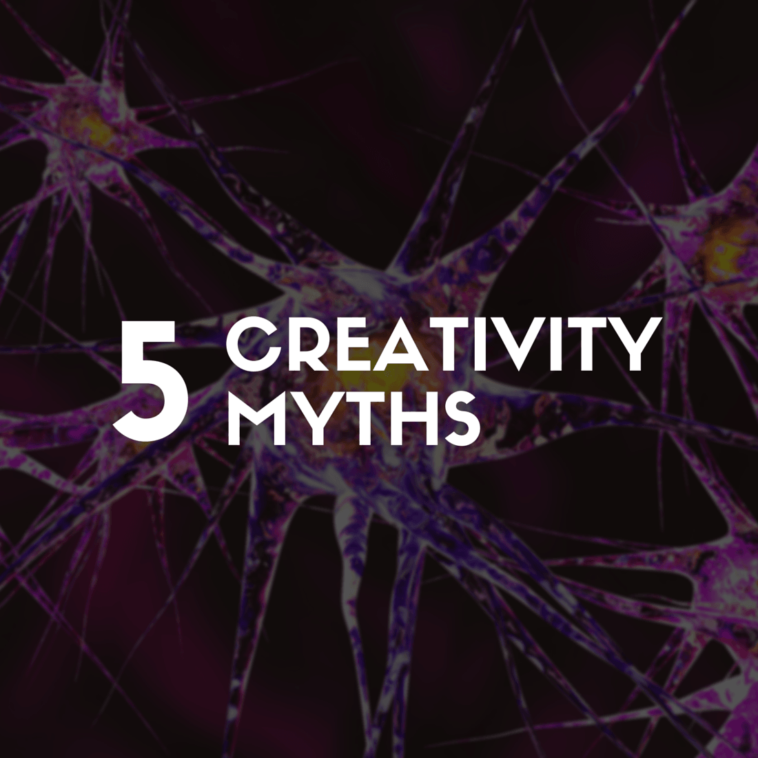5 Creativity Myths You Probably Believe
