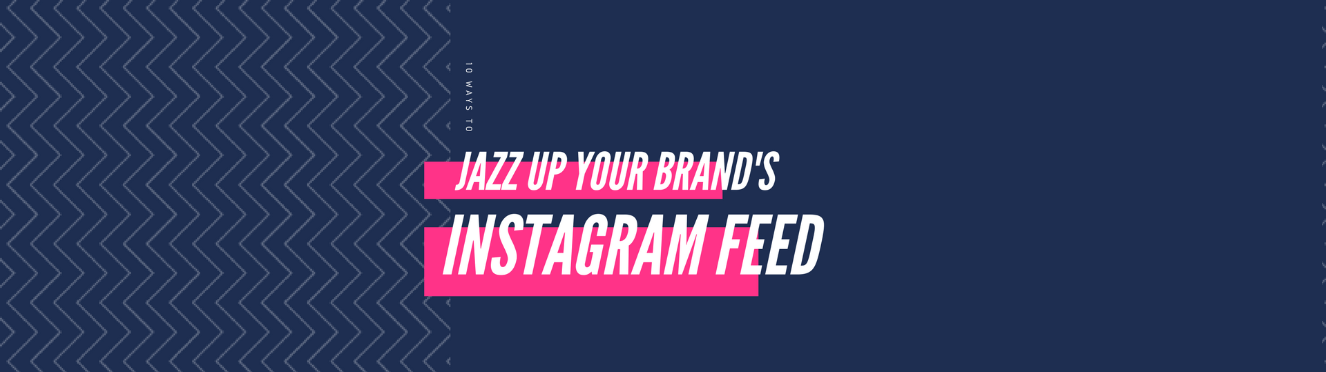 10 Simple Ways to Instantly Jazz Up Your Brand's Instagram Feed_1