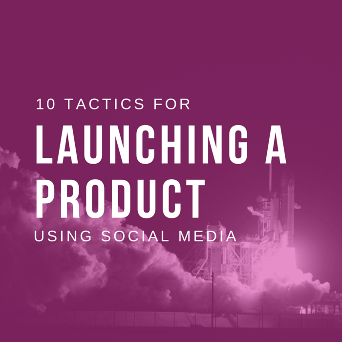 10 tactics for launching on social